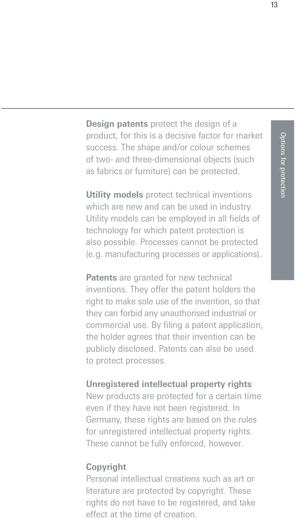 Utility models protect technical inventions which are new and can be used in industry. Utility models can be employed in all fields of technology for which patent protection is also possible.