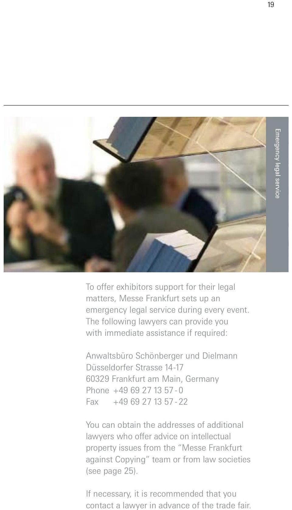 Main, Germany Phone +49 69 27 13 57-0 Fax +49 69 27 13 57-22 You can obtain the addresses of additional lawyers who offer advice on intellectual property issues