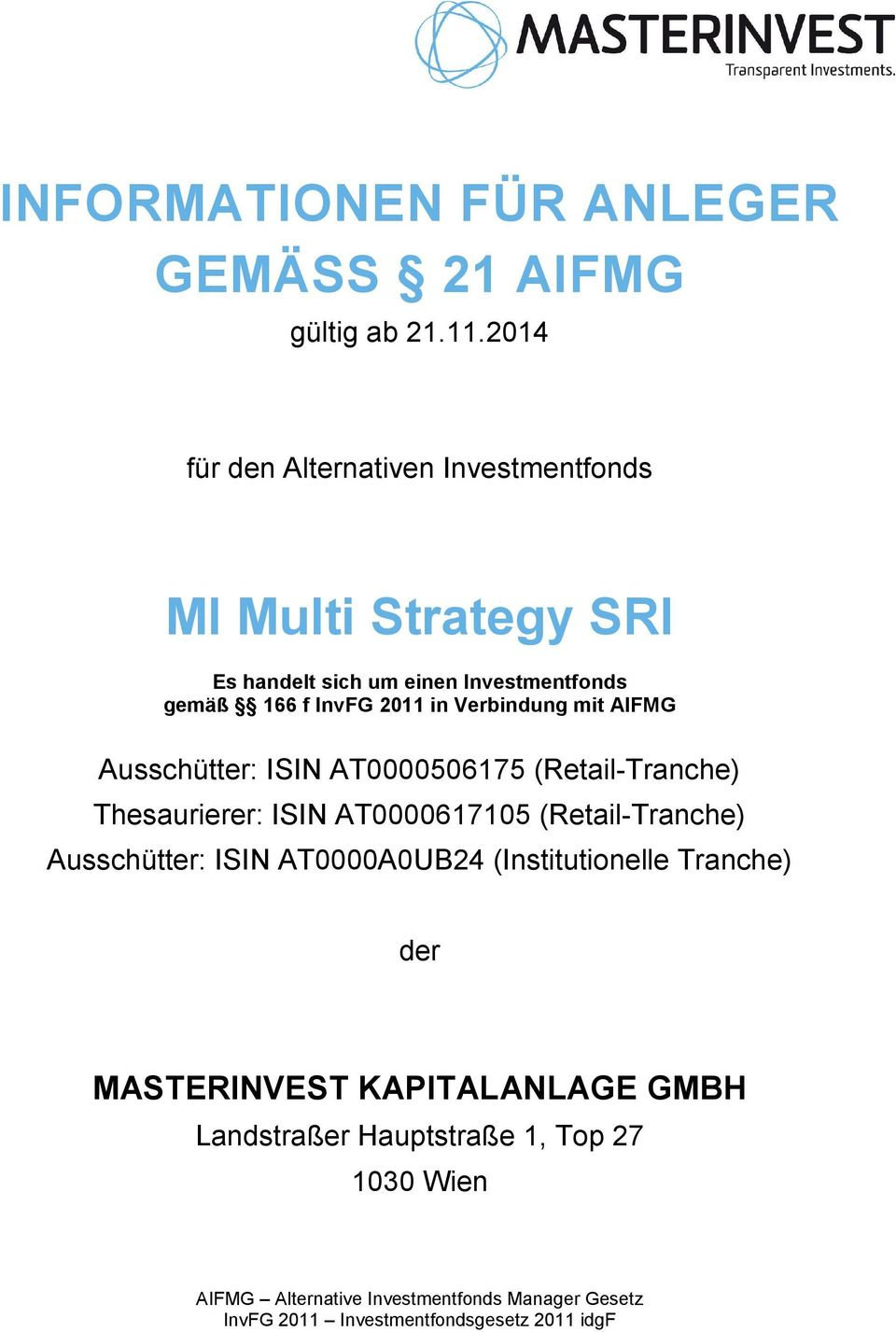 AIFMG Ausschütter: ISIN AT0000506175 (Retail-Tranche) Thesaurierer: ISIN AT0000617105 (Retail-Tranche) Ausschütter: ISIN