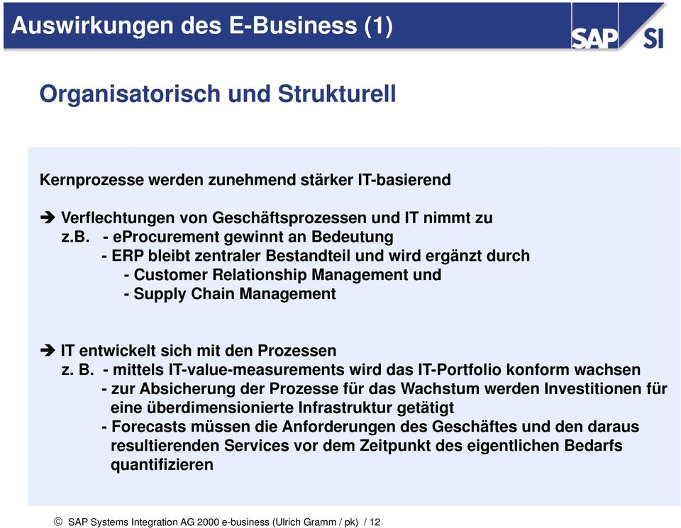 - eprocurement gewinnt an Bedeutung - ERP bleibt zentraler Bestandteil und wird ergänzt durch - Customer Relationship Management und - Supply Chain Management IT entwickelt sich mit den Prozessen