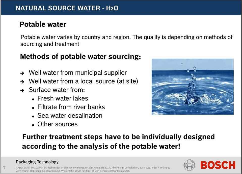 local source (at site) Surface water from: Fresh water lakes Filtrate from river banks Sea water desalination Other sources Further treatmentt t steps