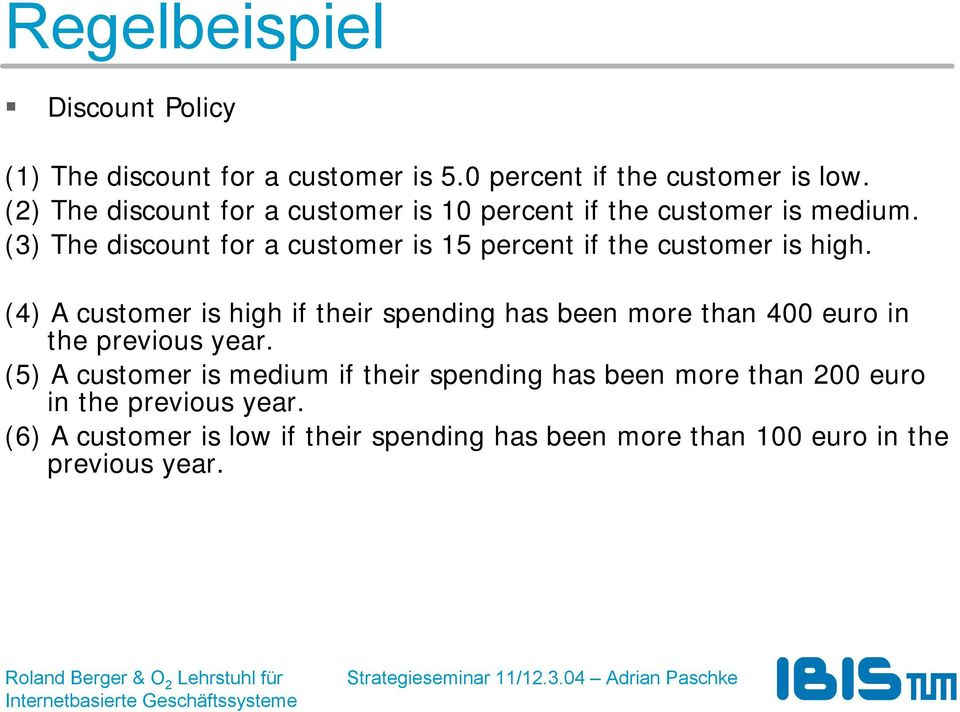 (3) The discount for a customer is 15 percent if the customer is high.