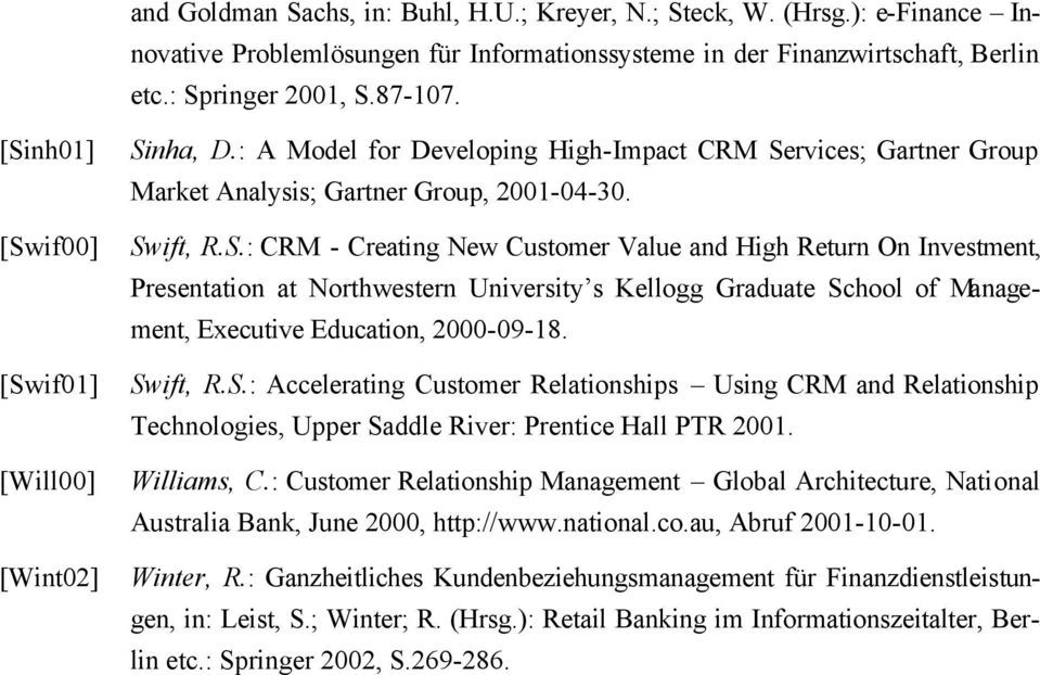 Swift, R.S.: Accelerating Customer Relationships Using CRM and Relationship Technologies, Upper Saddle River: Prentice Hall PTR 2001. Williams, C.