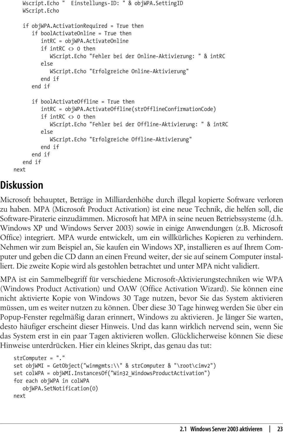 "Echo ""Erfolgreiche Online-Aktivierung"" end if end if if boolactivateoffline = True then intrc = objwpa.activateoffline(strofflineconfirmationcode) if intrc <> 0 then WScript."