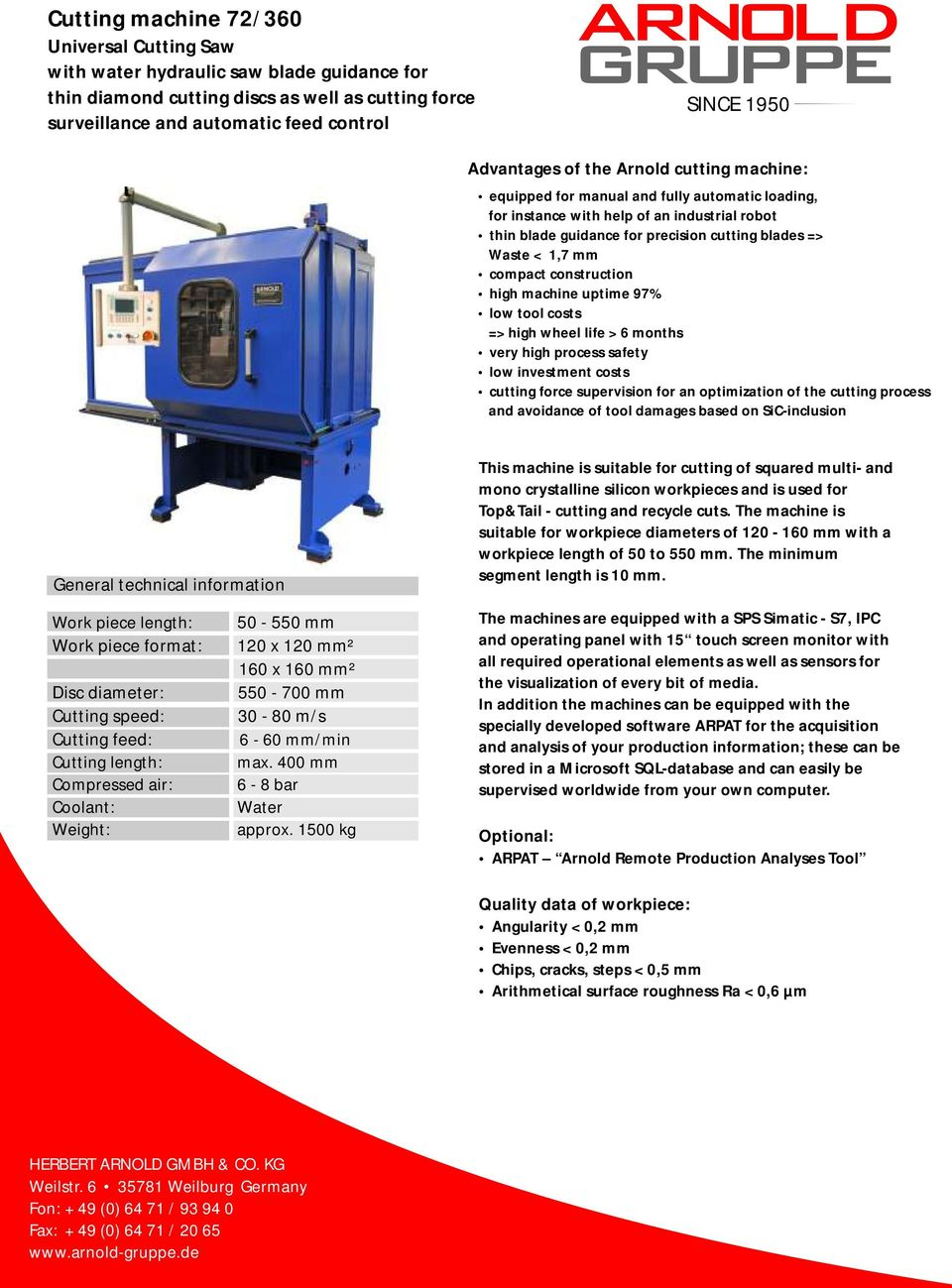construction high machine uptime 97% low tool costs => high wheel life > 6 months very high process safety low investment costs cutting force supervision for an optimization of the cutting process