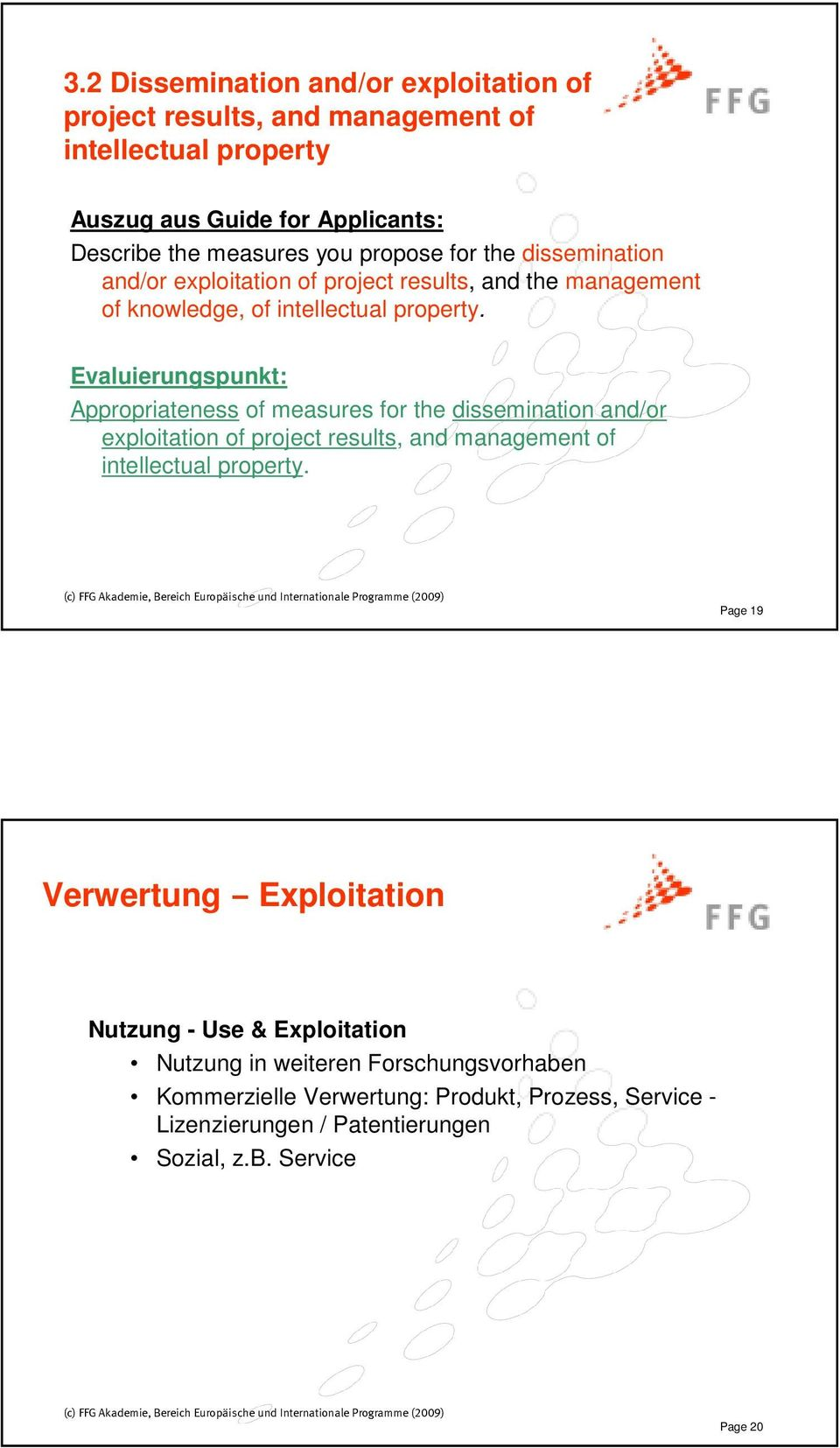 Evaluierungspunkt: Appropriateness of measures for the dissemination and/or exploitation of project results, and management of intellectual property.