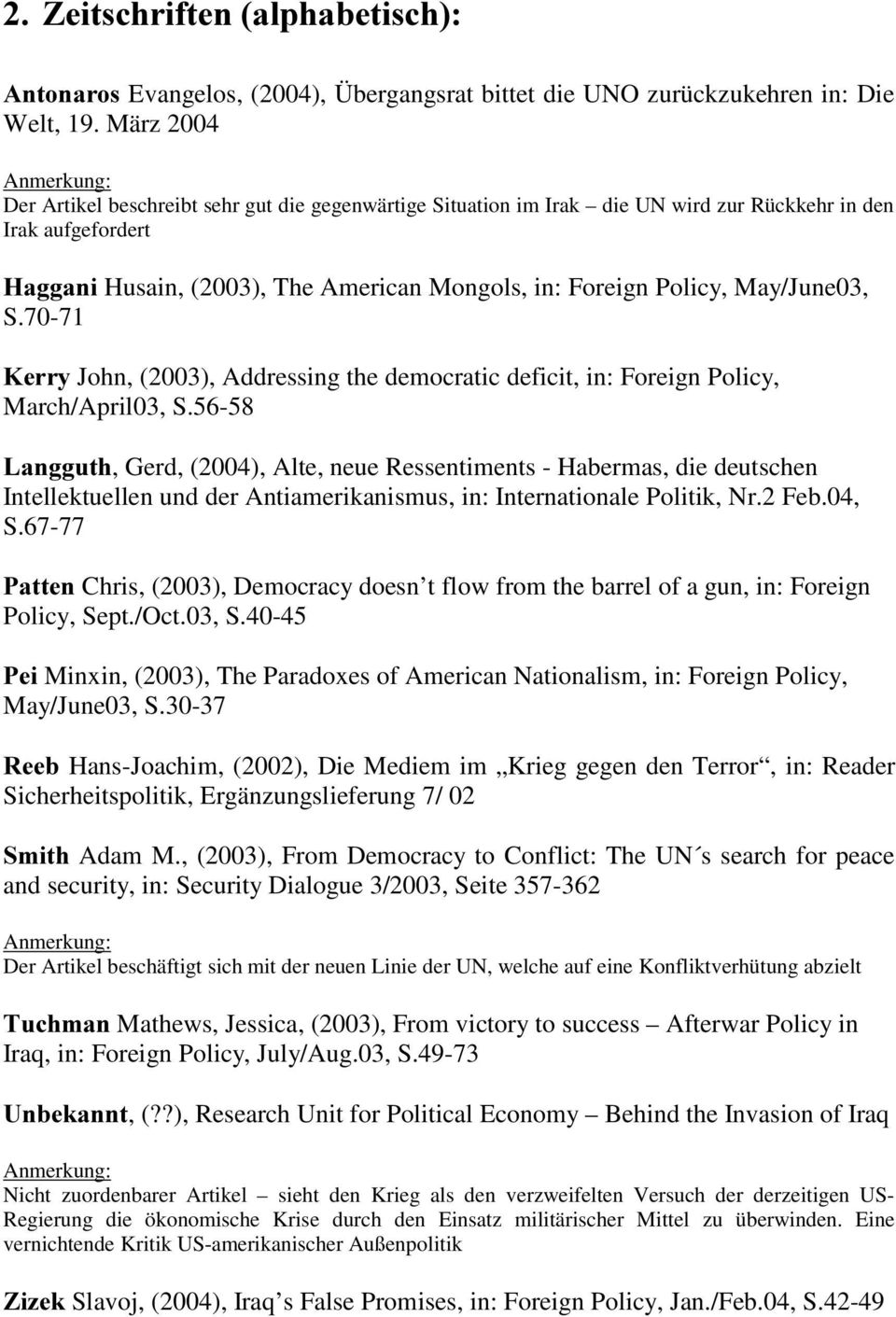 May/June03, S.70-71.HUU\ John, (2003), Addressing the democratic deficit, in: Foreign Policy, March/April03, S.