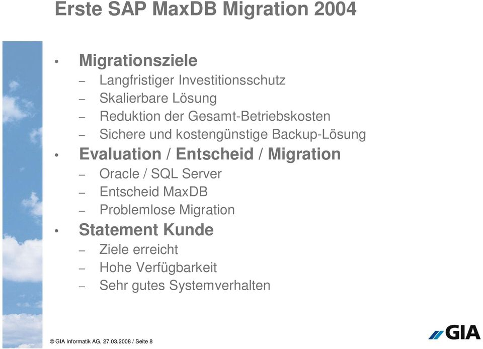 Entscheid / Migration Oracle / SQL Server Entscheid MaxDB Problemlose Migration Statement Kunde