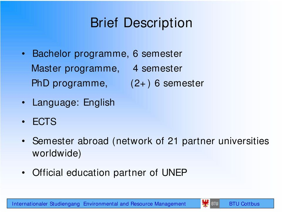 Language: English ECTS Semester abroad (network of 21