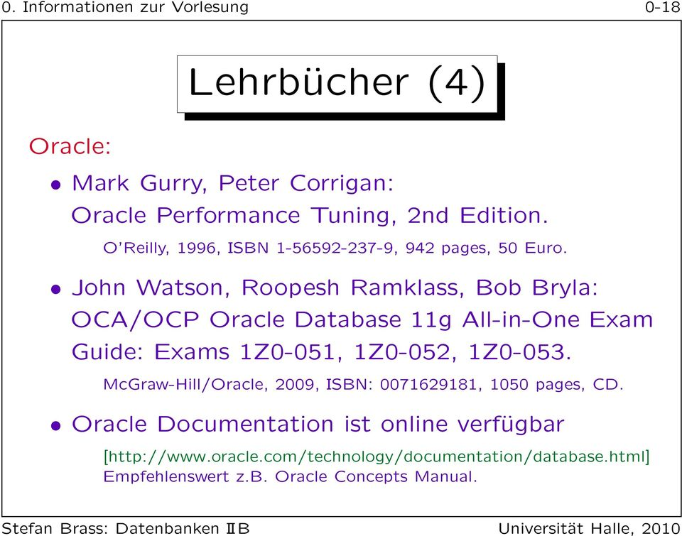 John Watson, Roopesh Ramklass, Bob Bryla: OCA/OCP Oracle Database 11g All-in-One Exam Guide: Exams 1Z0-051, 1Z0-052, 1Z0-053.