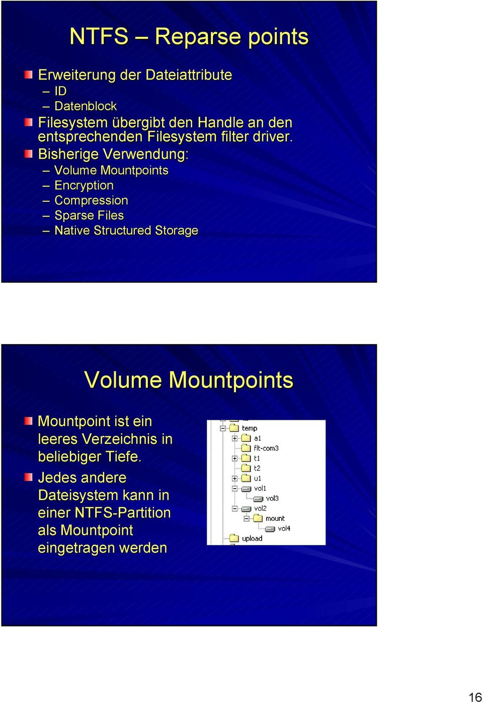 Bisherige Verwendung: Volume Mountpoints Encryption Compression Sparse Files Native Structured Storage