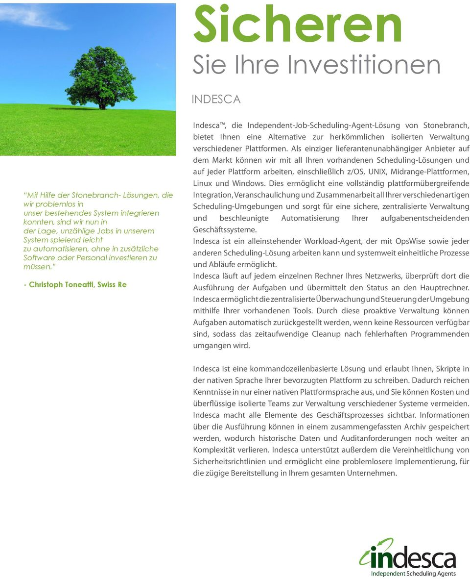 - Christoph Toneatti, Swiss Re Indesca, die Independent-Job-Scheduling-Agent-Lösung von Stonebranch, bietet Ihnen eine Alternative zur herkömmlichen isolierten Verwaltung verschiedener Plattformen.