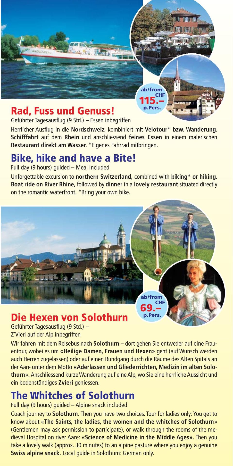 Full day (9 hours) guided Meal included 115. Unforgettable excursion to northern Switzerland, combined with biking* or hiking.