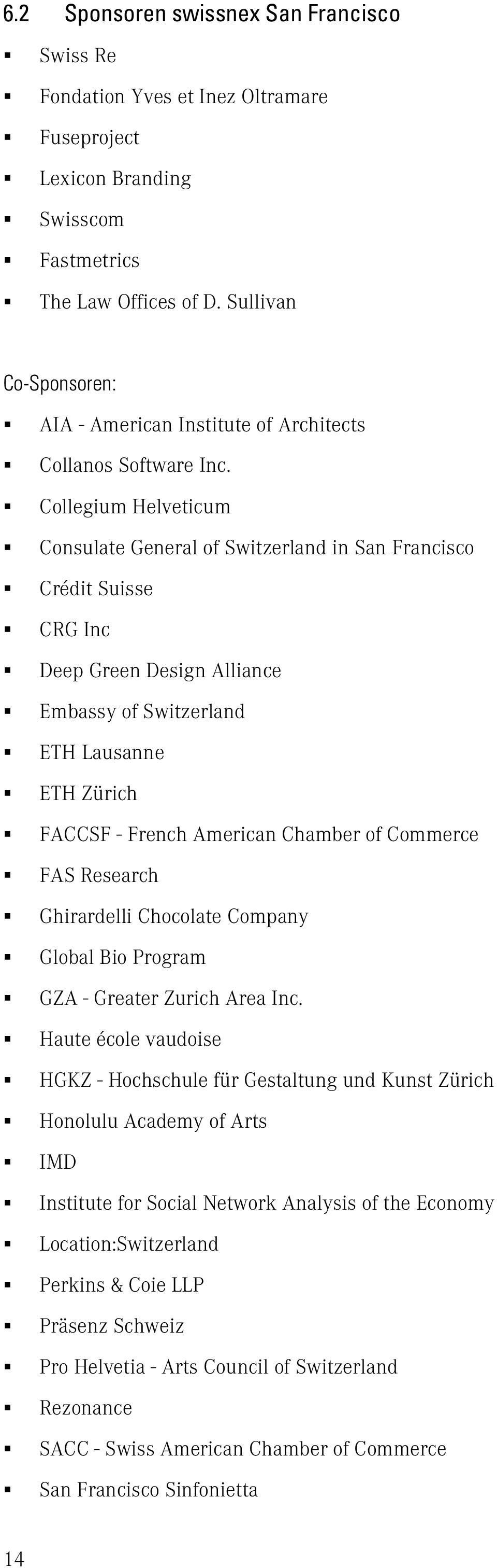 Collegium Helveticum Consulate General of Switzerland in San Francisco Crédit Suisse CRG Inc Deep Green Design Alliance Embassy of Switzerland ETH Lausanne ETH Zürich FACCSF - French American Chamber