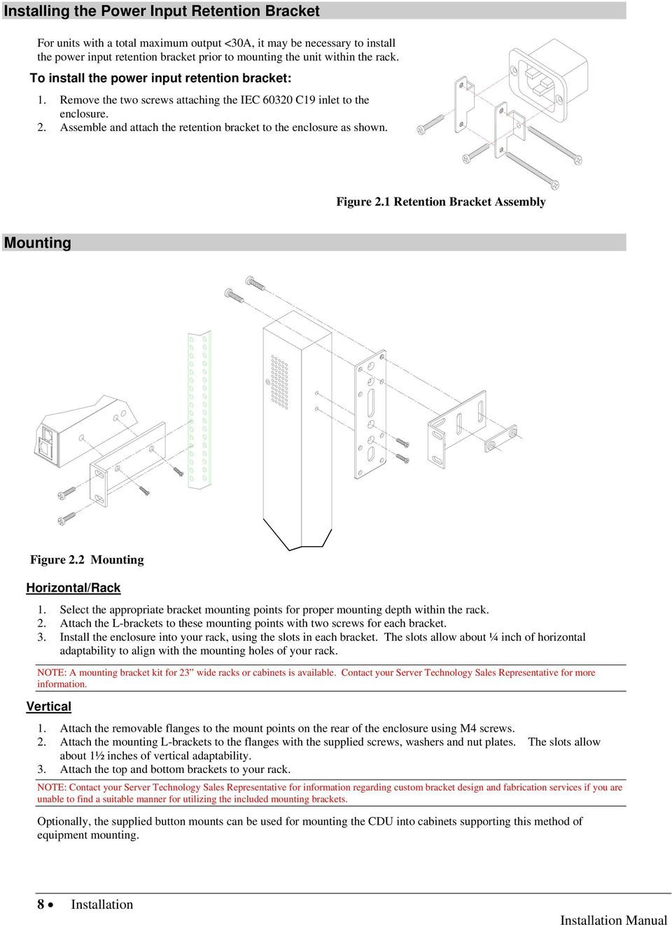 Figure 2.1 Retention Bracket Assembly Mounting Figure 2.2 Mounting Horizontal/Rack 1. Select the appropriate bracket mounting points for proper mounting depth within the rack. 2. Attach the L-brackets to these mounting points with two screws for each bracket.