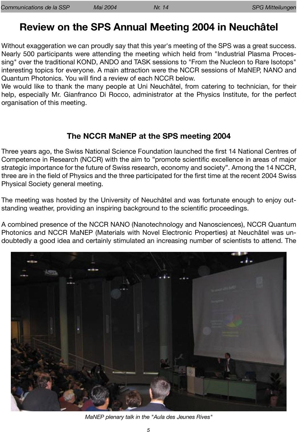 "Nearly 500 participants were attending the meeting which held from ""Industrial Plasma Processing"" over the traditional KOND, ANDO and TASK sessions to ""From the Nucleon to Rare Isotops"" interesting"