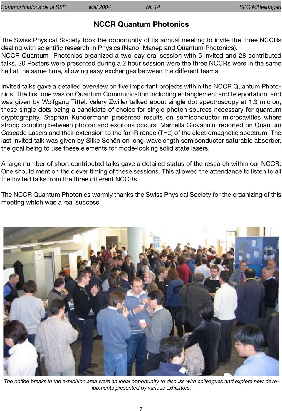 Quantum Photonics). NCCR Quantum -Photonics organized a two-day oral session with 5 invited and 28 contributed talks.