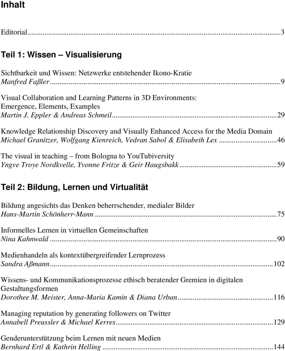 .. 29 Knowledge Relationship Discovery and Visually Enhanced Access for the Media Domain Michael Granitzer, Wolfgang Kienreich, Vedran Sabol & Elisabeth Lex.
