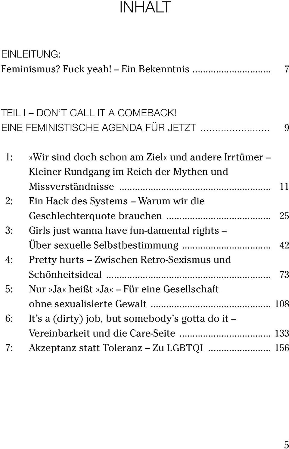 .. 11 2: Ein Hack des Systems Warum wir die Geschlechterquote brauchen... 25 3: Girls just wanna have fun-damental rights Über sexuelle Selbstbestimmung.