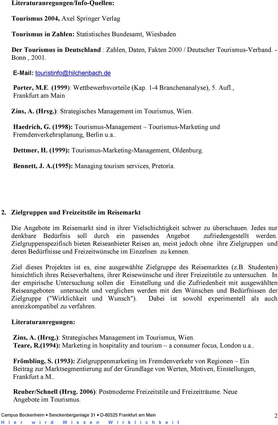 (1998): Tourismus-Management Tourismus-Marketing und Fremdenverkehrsplanung, Berlin u.a.. Dettmer, H. (1999): Tourismus-Marketing-Management, Oldenburg. Bennett, J. A.