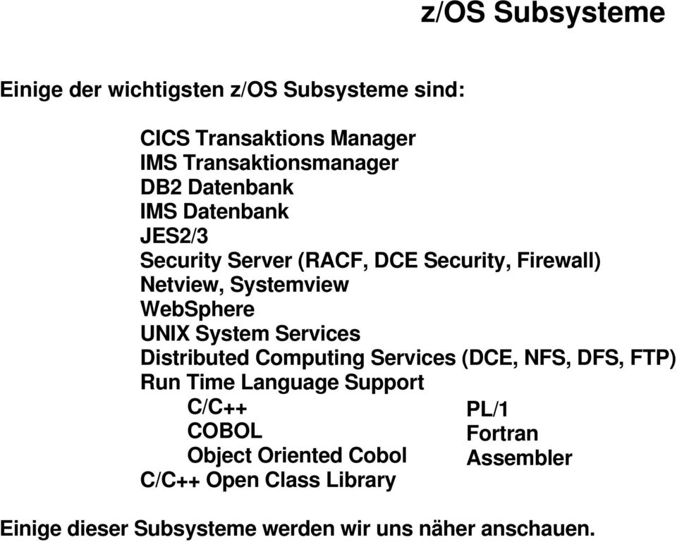 System Services Distributed Computing Services (DCE, NFS, DFS, FTP) Run Time Language Support C/C++ COBOL Object