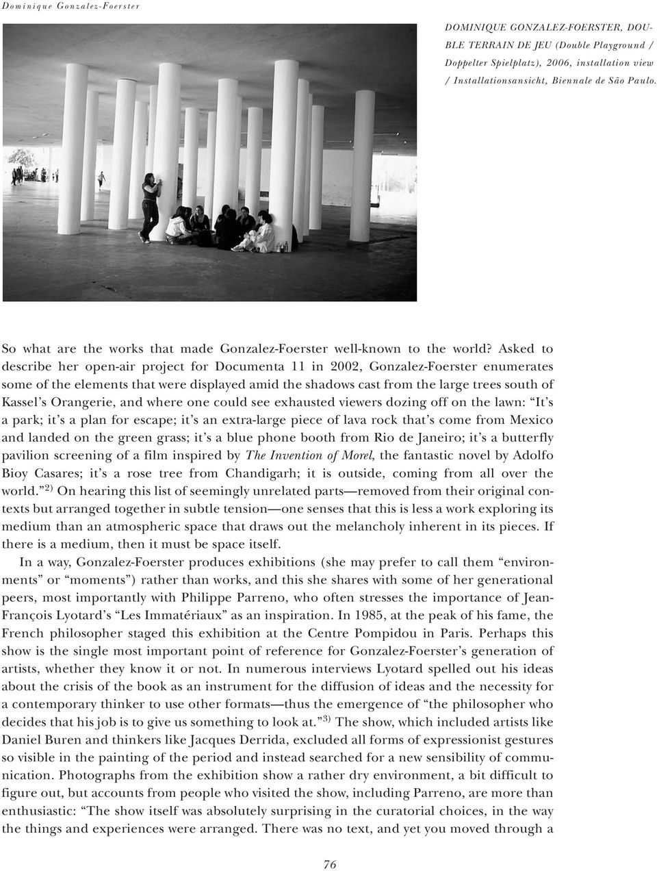 Asked to describe her open-air project for Documenta 11 in 2002, Gonzalez-Foerster enumerates some of the elements that were displayed amid the shadows cast from the large trees south of Kassel s