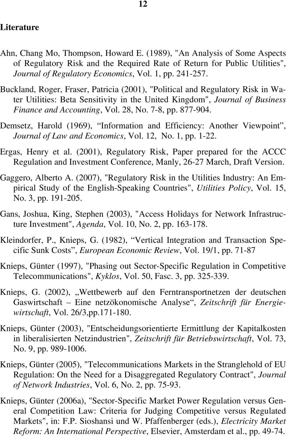 28, No. 7-8, pp. 877-904. Demsetz, Harold (1969), Information and Efficiency: Another Viewpoint, Journal of Law and Economics, Vol. 12, No. 1, pp. 1-22. Ergas, Henry et al.