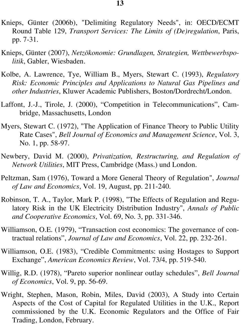 (1993), Regulatory Risk: Economic Principles and Applications to Natural Gas Pipelines and other Industries, Kluwer Academic Publishers, Boston/Dordrecht/London. Laffont, J.-J., Tirole, J.