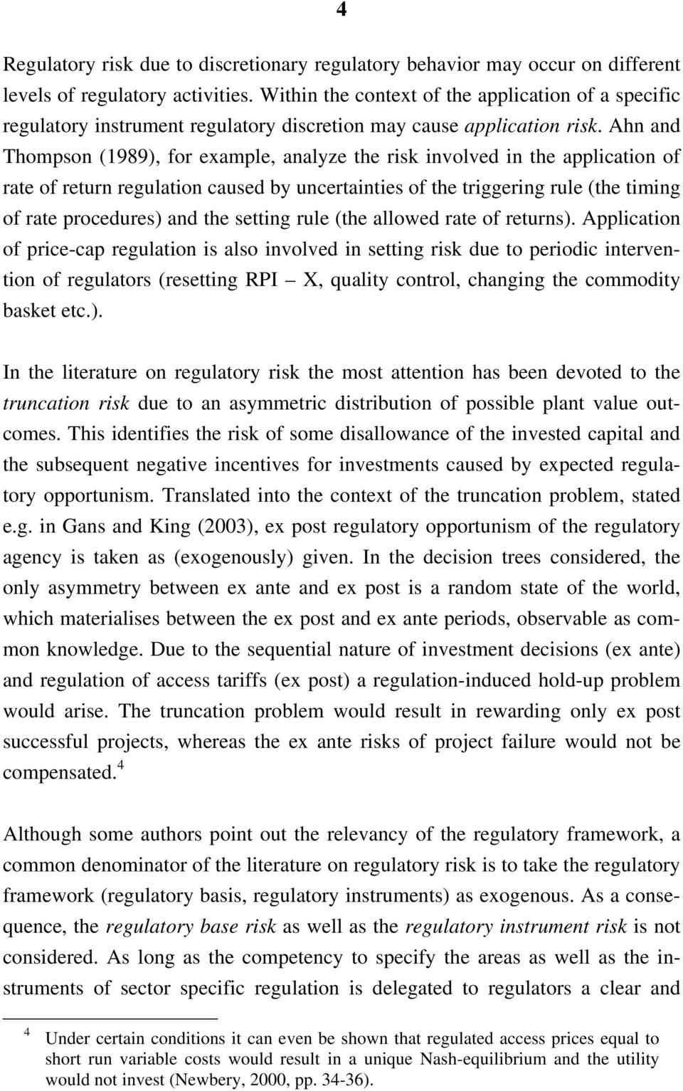 Ahn and Thompson (1989), for example, analyze the risk involved in the application of rate of return regulation caused by uncertainties of the triggering rule (the timing of rate procedures) and the