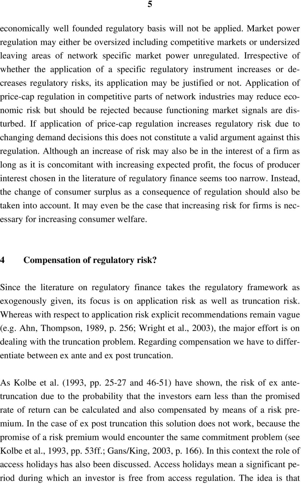 Irrespective of whether the application of a specific regulatory instrument increases or decreases regulatory risks, its application may be justified or not.