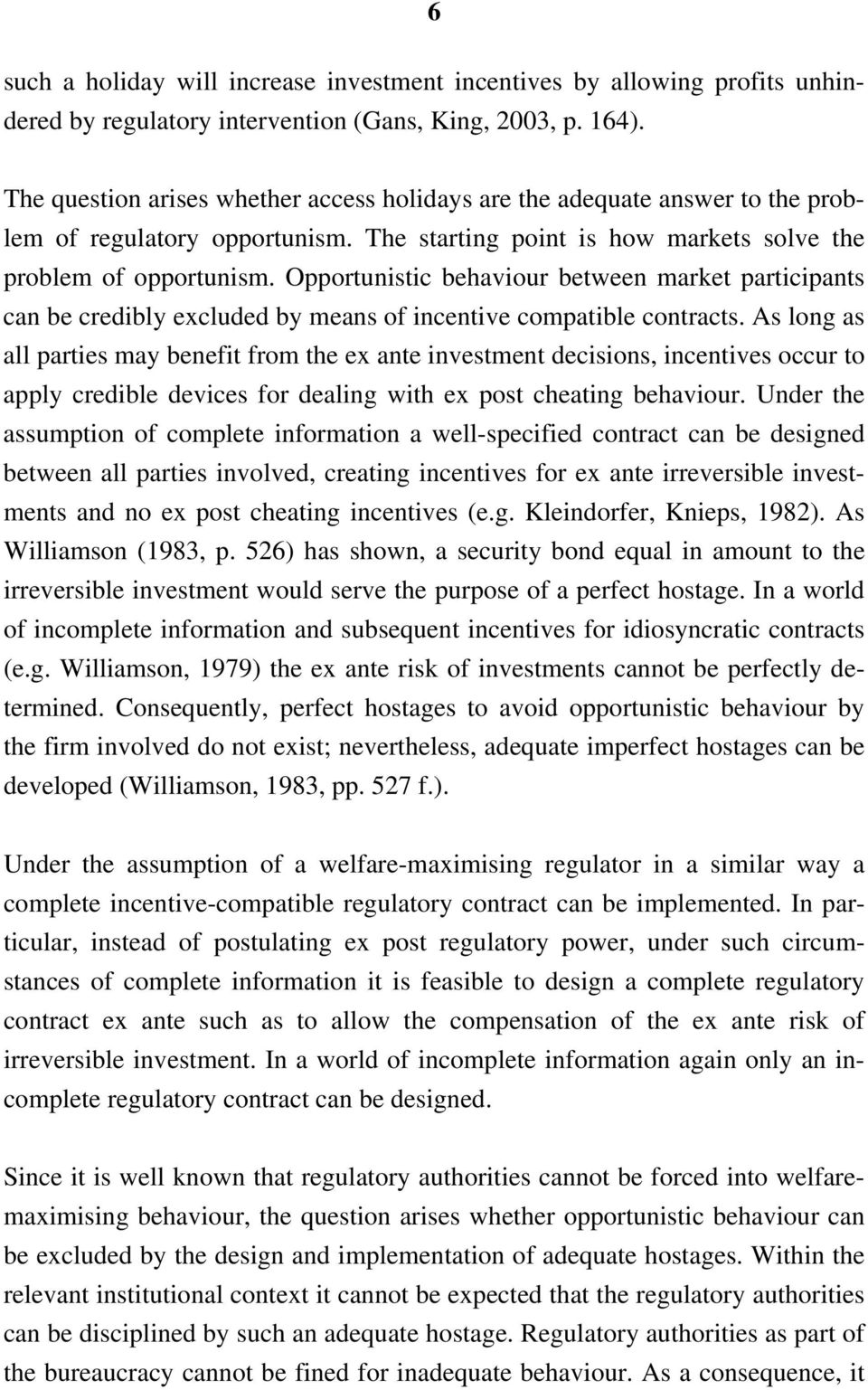 Opportunistic behaviour between market participants can be credibly excluded by means of incentive compatible contracts.