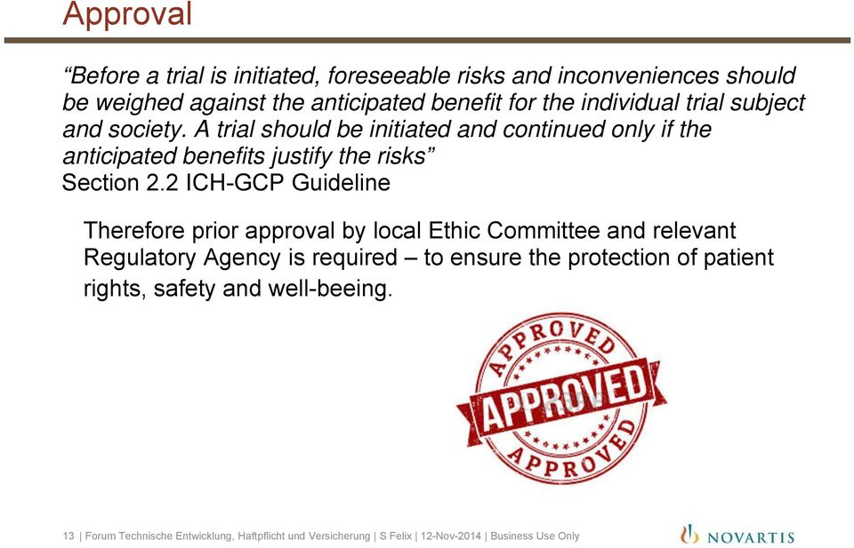 A trial should be initiated and continued only if the anticipated benefits justify the risks Section 2.