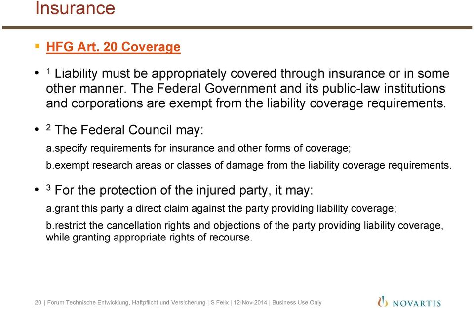 specify requirements for insurance and other forms of coverage; b.exempt research areas or classes of damage from the liability coverage requirements.