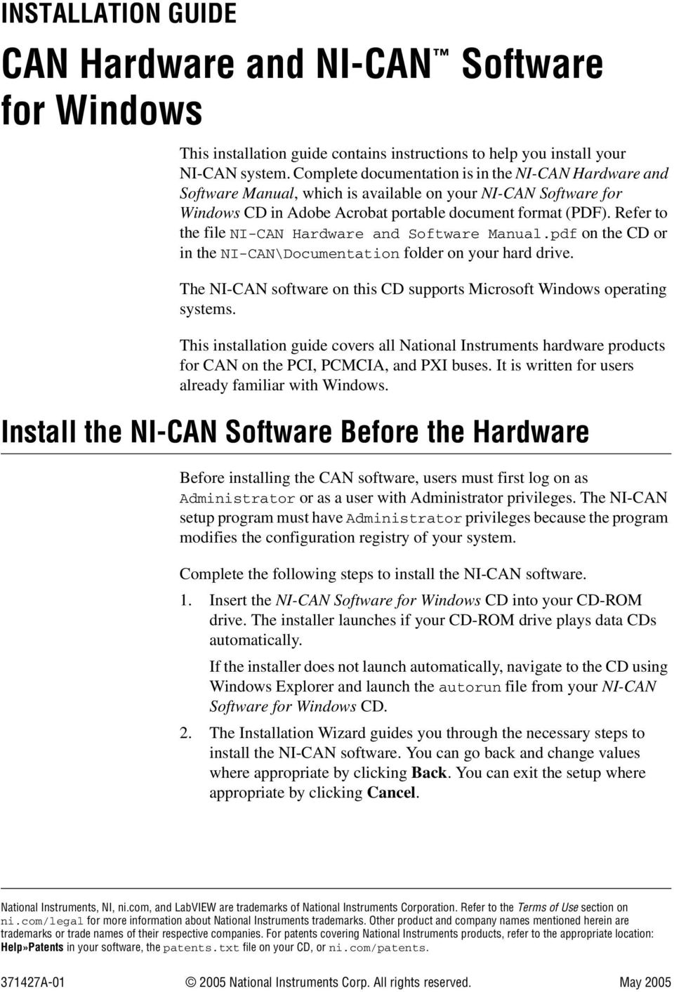 Refer to the file NI-CAN Hardware and Software Manual.pdf on the CD or in the NI-CAN\Documentation folder on your hard drive.
