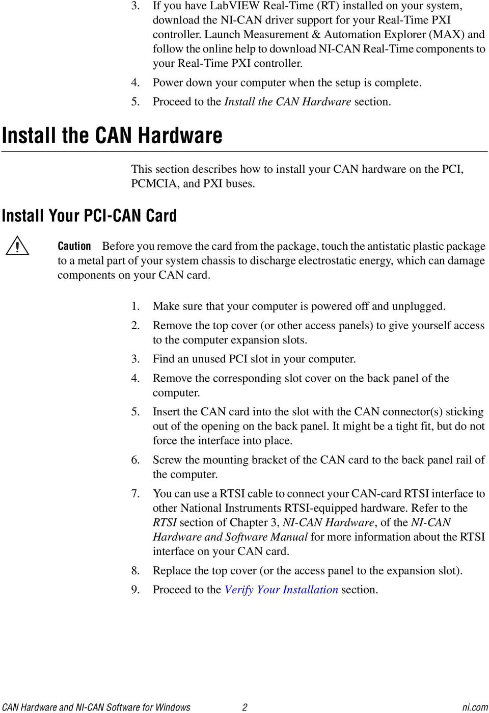 Power down your computer when the setup is complete. 5. Proceed to the Install the CAN Hardware section. This section describes how to install your CAN hardware on the PCI, PCMCIA, and PXI buses.