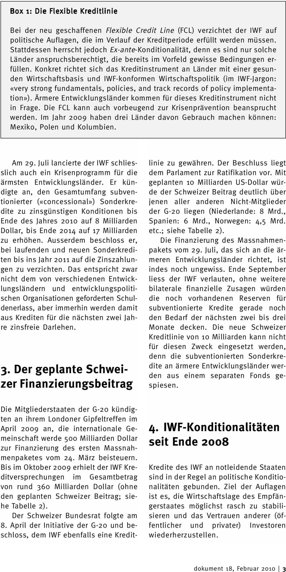 Konkret richtet sich das Kreditinstrument an Länder mit einer gesunden Wirtschaftsbasis und IWF-konformen Wirtschaftspolitik (im IWF-Jargon: «very strong fundamentals, policies, and track records of