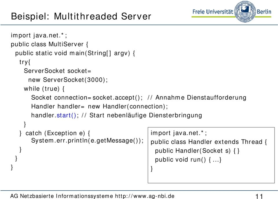 connection=socket.accept(); // Annahme Dienstaufforderung Handler handler= new Handler(connection); handler.