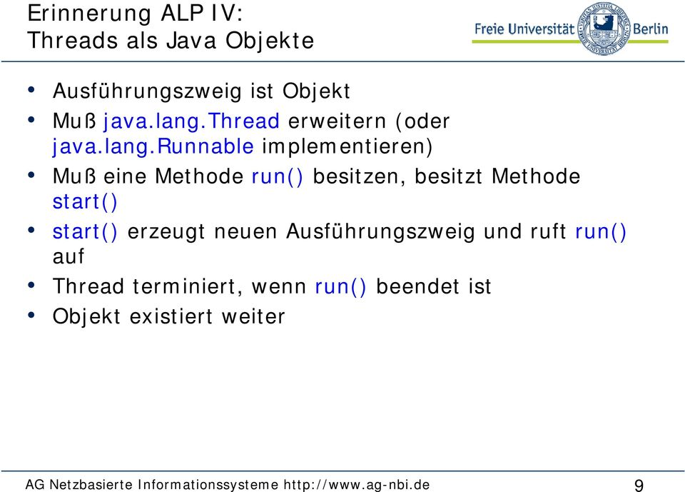 runnable implementieren) Muß eine Methode run() besitzen, besitzt Methode start() start()