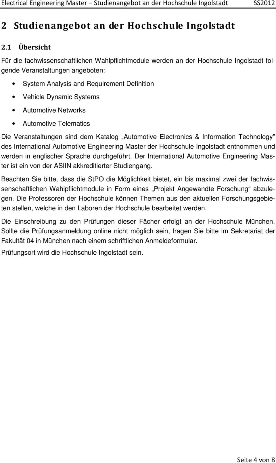 Automotive Networks Automotive Telematics Die Veranstaltungen sind dem Katalog Automotive Electronics & Information Technology des International Automotive Engineering Master der Hochschule