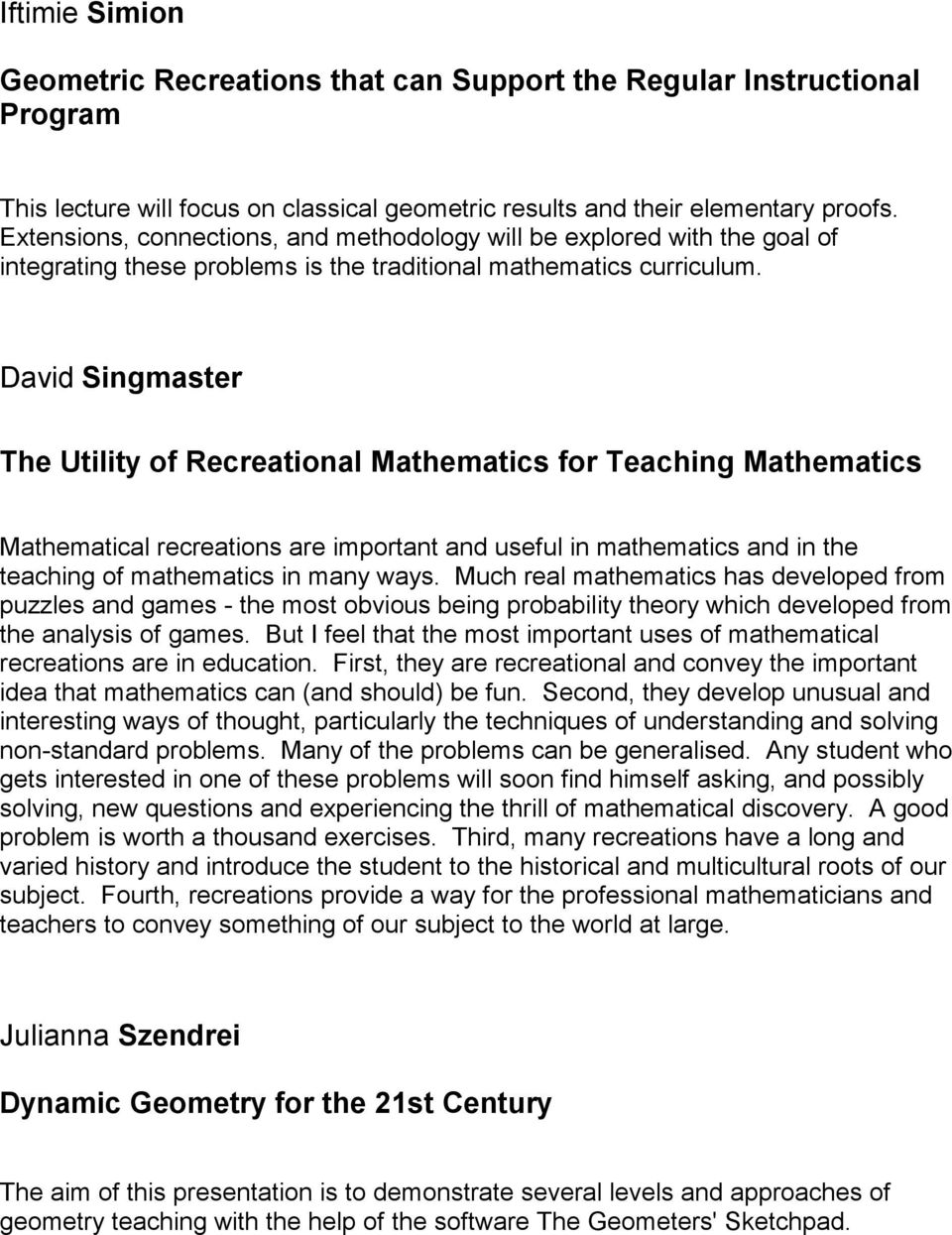 David Singmaster The Utility of Recreational Mathematics for Teaching Mathematics Mathematical recreations are important and useful in mathematics and in the teaching of mathematics in many ways.