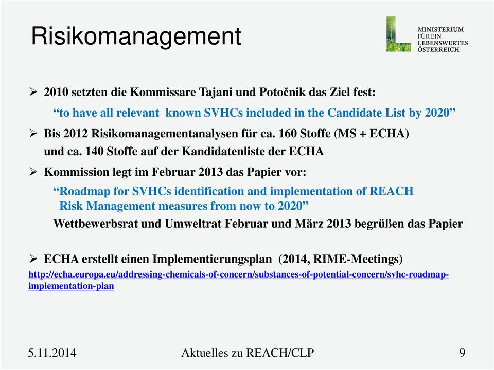 140 Stoffe auf der Kandidatenliste der ECHA Kommission legt im Februar 2013 das Papier vor: Roadmap for SVHCs identification and implementation of REACH Risk Management