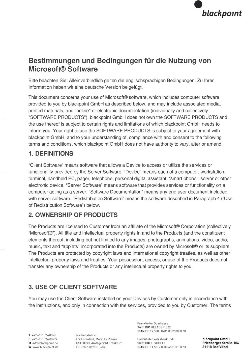 This document concerns your use of Microsoft software, which includes computer software provided to you by blackpoint GmbH as described below, and may include associated media, printed materials, and
