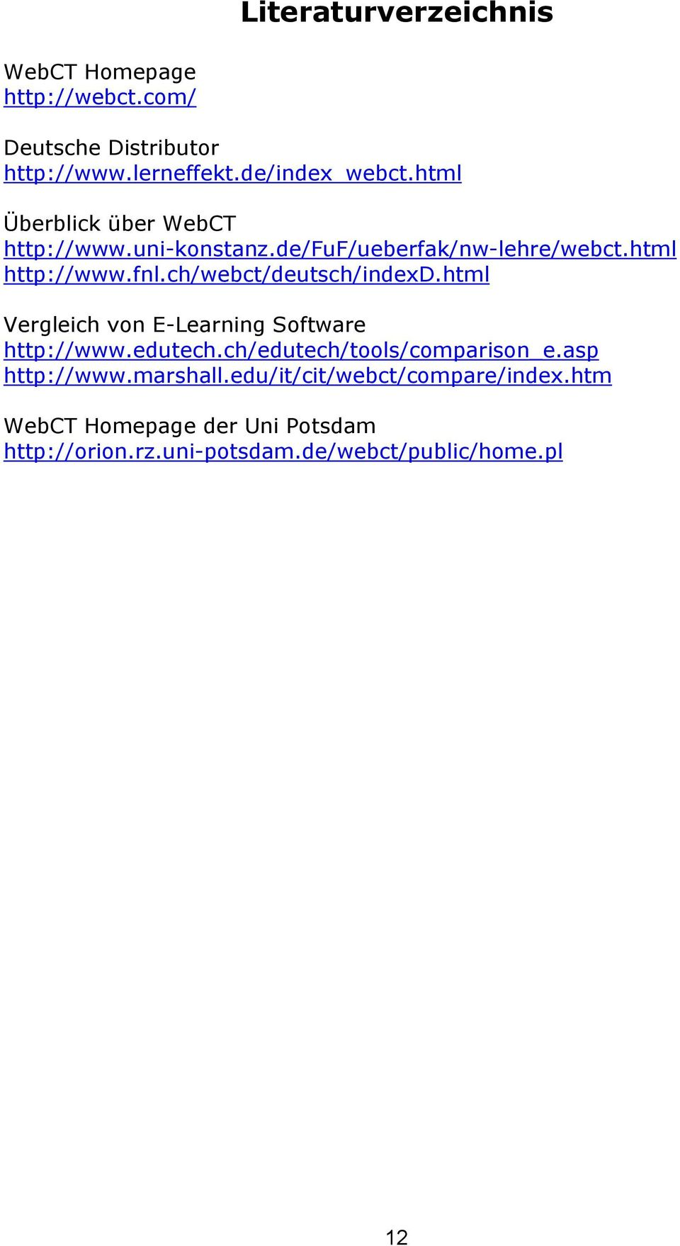 ch/webct/deutsch/indexd.html Vergleich von E-Learning Software http://www.edutech.ch/edutech/tools/comparison_e.
