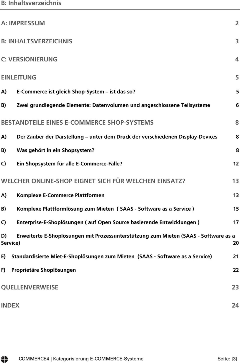 Display-Devices 8 B) Was gehört in ein Shopsystem? 8 C) Ein Shopsystem für alle E-Commerce-Fälle? 12 WELCHER ONLINE-SHOP EIGNET SICH FÜR WELCHEN EINSATZ?