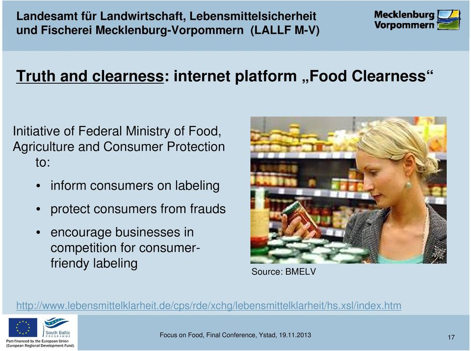 encourage businesses in competition for consumerfriendy labeling Source: BMELV http://www.