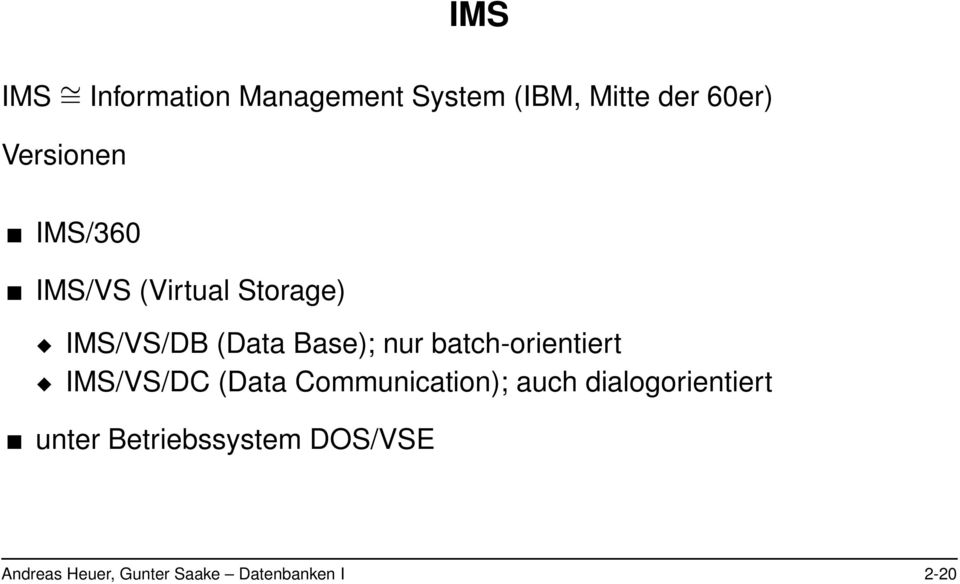 nur batch-orientiert IMS/VS/DC (Data Communication); auch