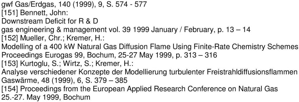: Modelling of a 400 kw Natural Gas Diffusion Flame Using Finite-Rate Chemistry Schemes Proceedings Eurogas 99, Bochum, 25-27 May 1999, p.