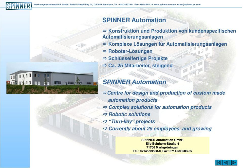 25 Mitarbeiter, steigend SPINNER Automation Centre for design and production of custom made automation products Complex solutions for