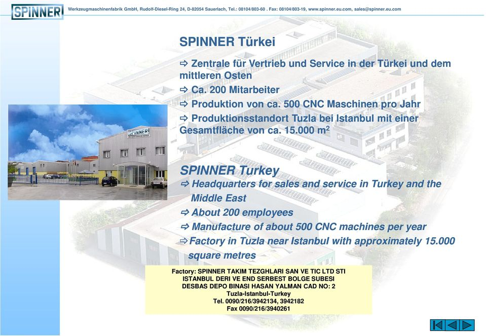 000 m 2 SPINNER Turkey Headquarters for sales and service in Turkey and the Middle East About 200 employees Manufacture of about 500 CNC machines per year Factory in