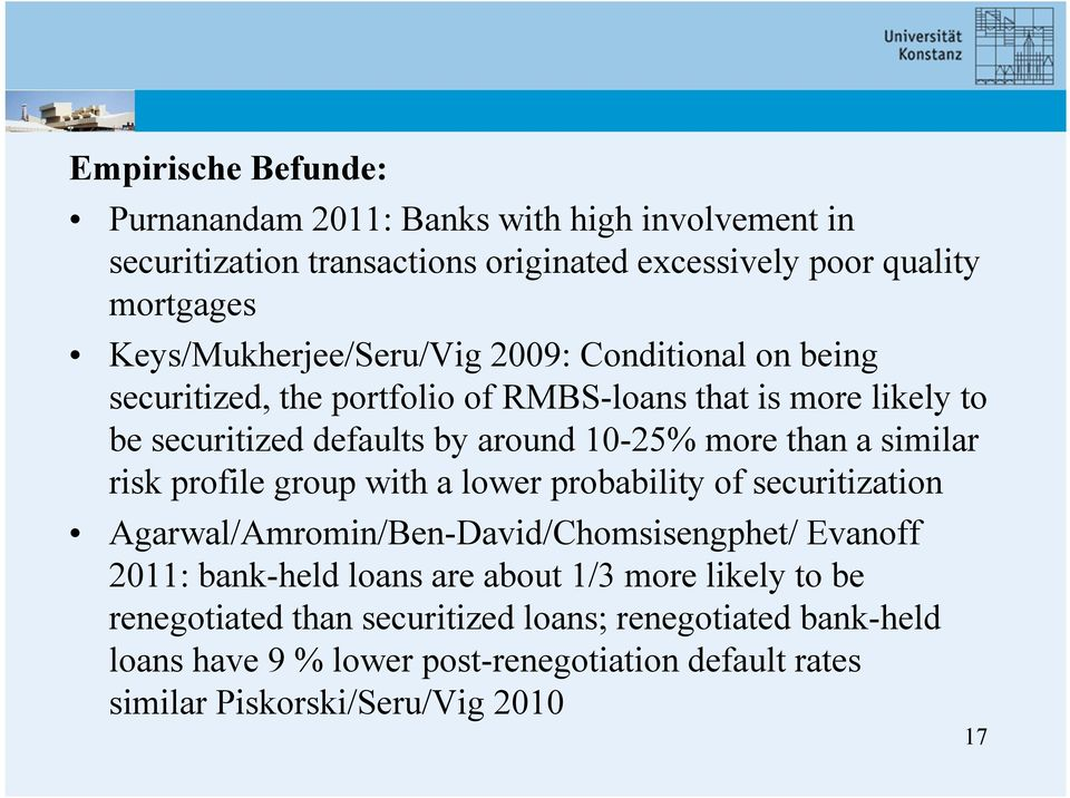 more than a similar risk profile group with a lower probability of securitization Agarwal/Amromin/Ben-David/Chomsisengphet/ Evanoff 2011: bank-held loans are